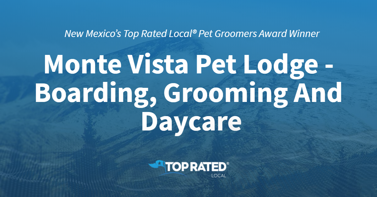 New Mexico's Top Rated Local® Pet Groomers Award Winner: Monte Vista Pet Lodge – Boarding, Grooming And Daycare