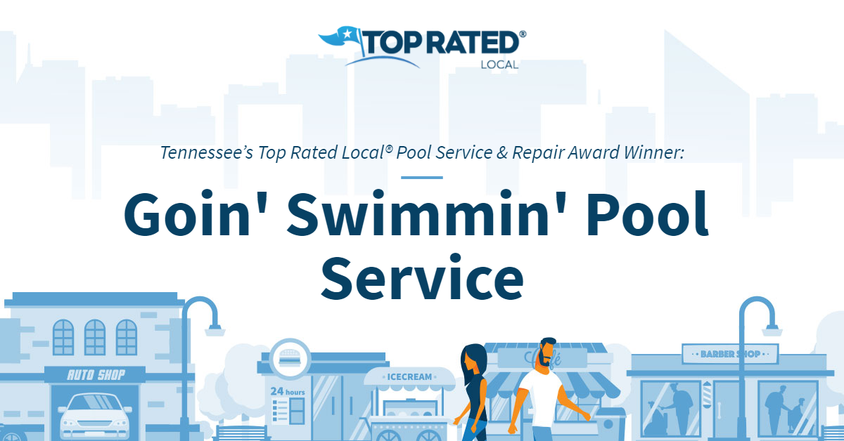 Tennessee's Top Rated Local® Pool Service & Repair Award Winner: Goin' Swimmin' Pool Service