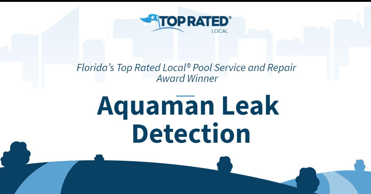Florida's Top Rated Local® Pool Service and Repair Award Winner: Aquaman Leak Detection
