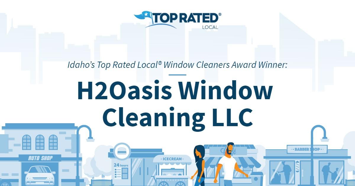 Idaho's Top Rated Local® Window Cleaners Award Winner: H2Oasis Window Cleaning LLC
