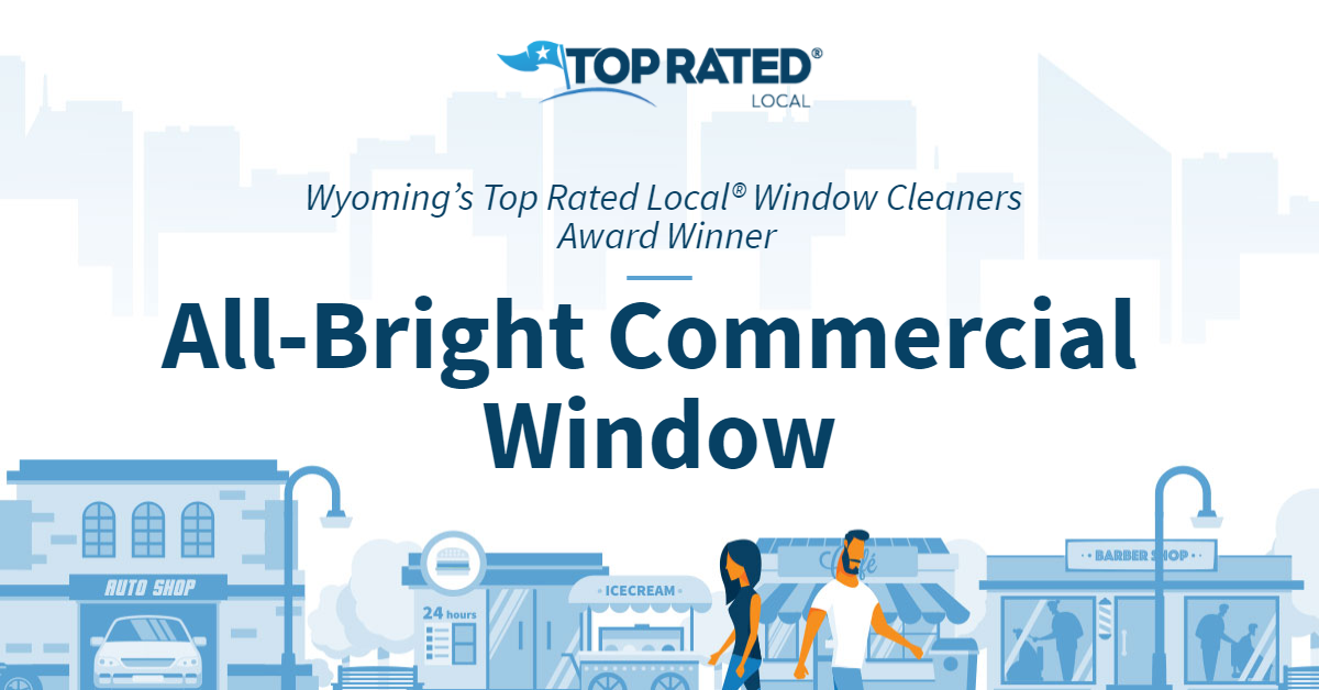 Wyoming's Top Rated Local® Window Cleaners Award Winner: All-Bright Commercial Window