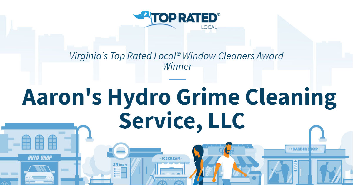 Virginia's Top Rated Local® Window Cleaners Award Winner: Aaron's Hydro Grime Cleaning Service, LLC