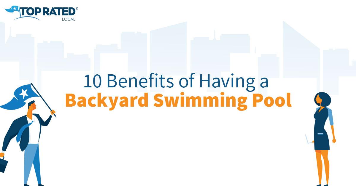 10 Benefits of Having a Backyard Swimming Pool