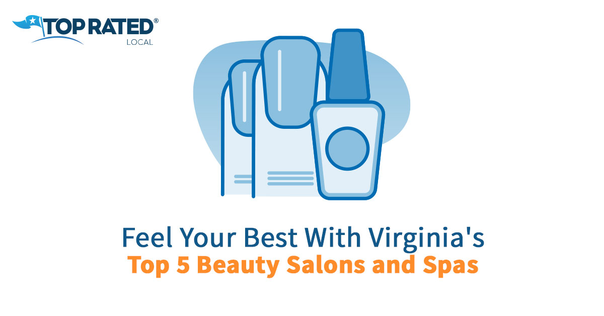 Feel Your Best With Virginia's Top 5 Beauty Salons and Spas