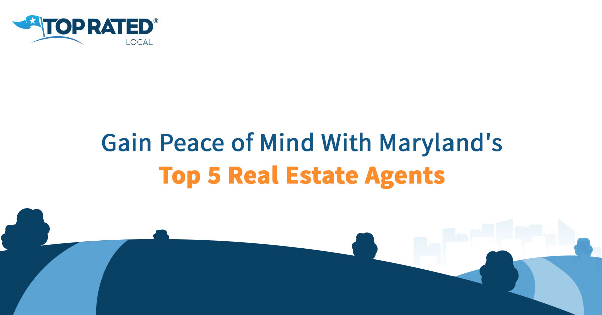 Gain Peace of Mind With Maryland's Top 5 Real Estate Agents