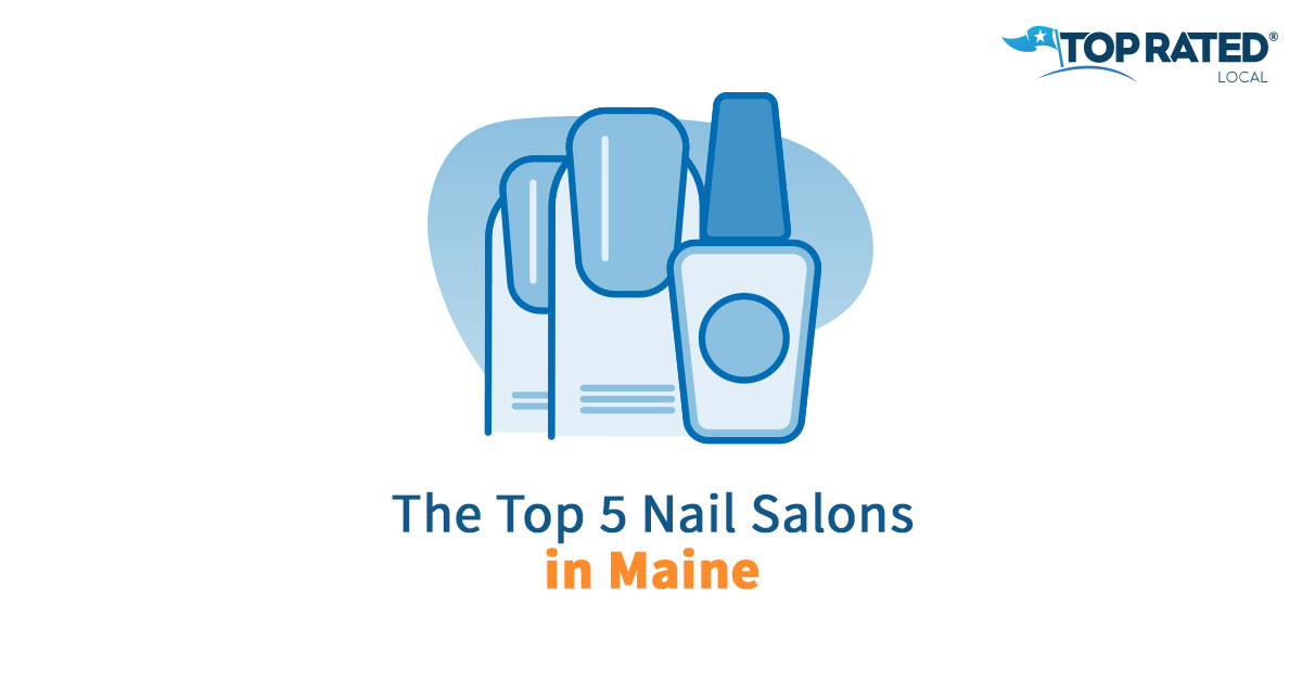 The Top 5 Nail Salons in Maine