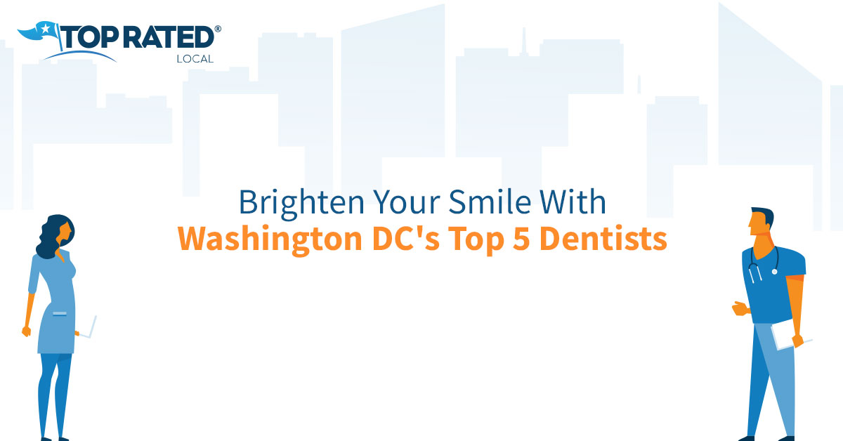 Brighten Your Smile With Washington DC's Top 5 Dentists