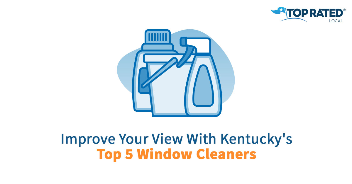Improve Your View With Kentucky's Top 5 Window Cleaners