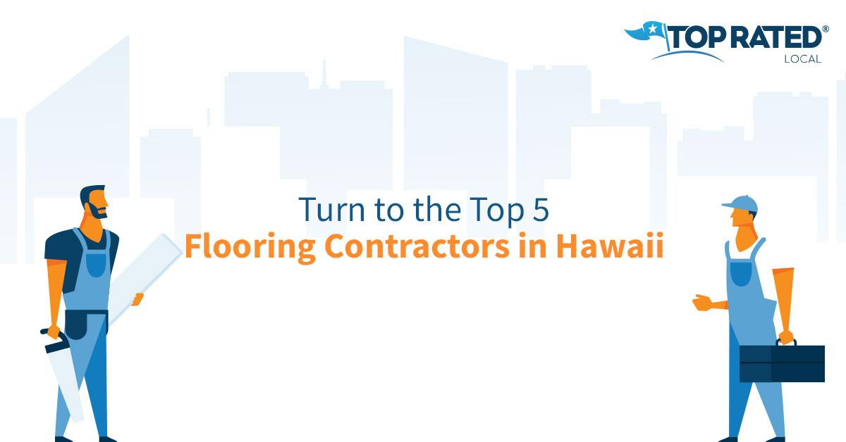 Turn to the Top 5 Flooring Contractors in Hawaii